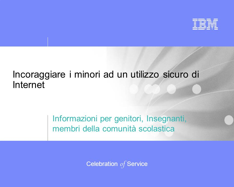 Incoraggiare I ragazzi ad un utilizzo sicuro di Internet Celebration of Service Siti web di riferimento http://Internetworldstats.com http://www.usc.edu http://www.isafe.org http://www.familysafemedia.com http://www.websense.com http://www.pollyklaas.org http://www.unh.edu http://www.disattivali.com http://www.dienneti.it/dizionari/index.htm