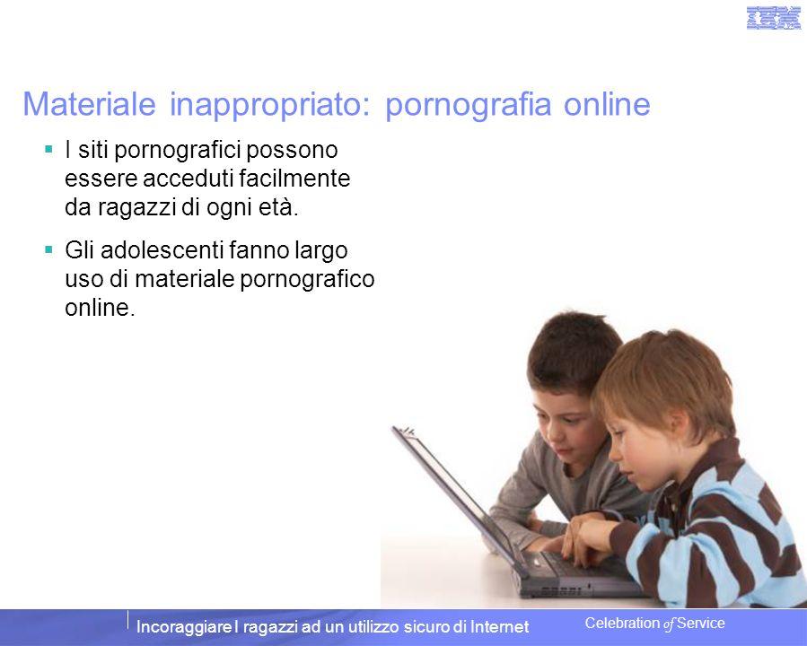 Incoraggiare I ragazzi ad un utilizzo sicuro di Internet Celebration of Service Materiale inappropriato: pornografia online I siti pornografici posson