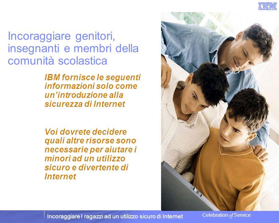 Incoraggiare I ragazzi ad un utilizzo sicuro di Internet Celebration of Service IBM fornisce le seguenti informazioni solo come unintroduzione alla si