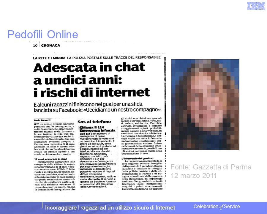 Incoraggiare I ragazzi ad un utilizzo sicuro di Internet Celebration of Service Pedofili Online Fonte: Gazzetta di Parma 12 marzo 2011