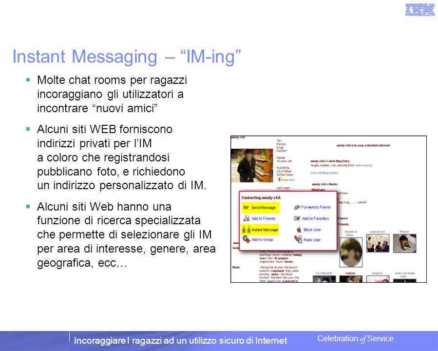 Incoraggiare I ragazzi ad un utilizzo sicuro di Internet Celebration of Service Instant Messaging – IM-ing Molte chat rooms per ragazzi incoraggiano g