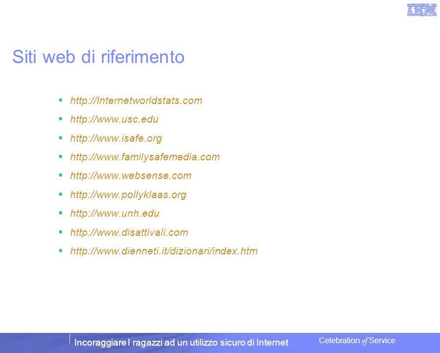 Incoraggiare I ragazzi ad un utilizzo sicuro di Internet Celebration of Service Siti web di riferimento http://Internetworldstats.com http://www.usc.e