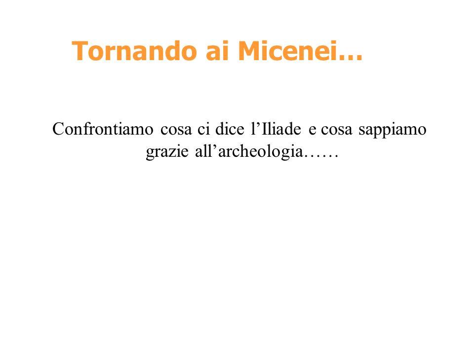 Tornando ai Micenei… Confrontiamo cosa ci dice lIliade e cosa sappiamo grazie allarcheologia……