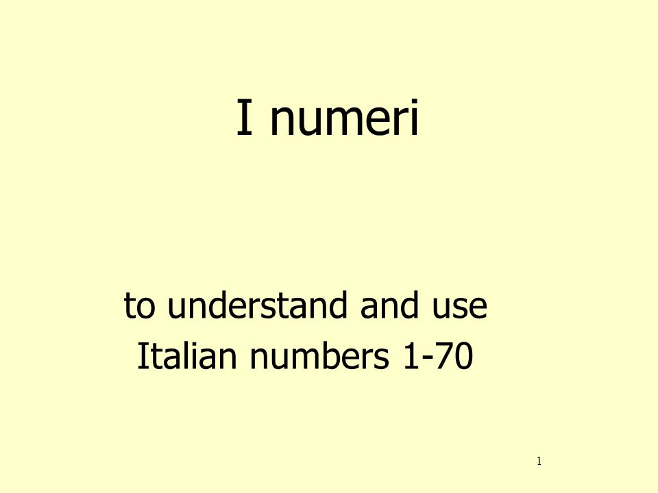 1 I numeri to understand and use Italian numbers 1-70