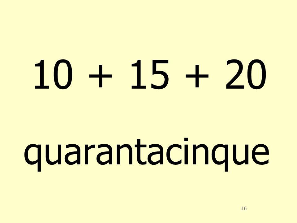 16 10 + 15 + 20 quarantacinque