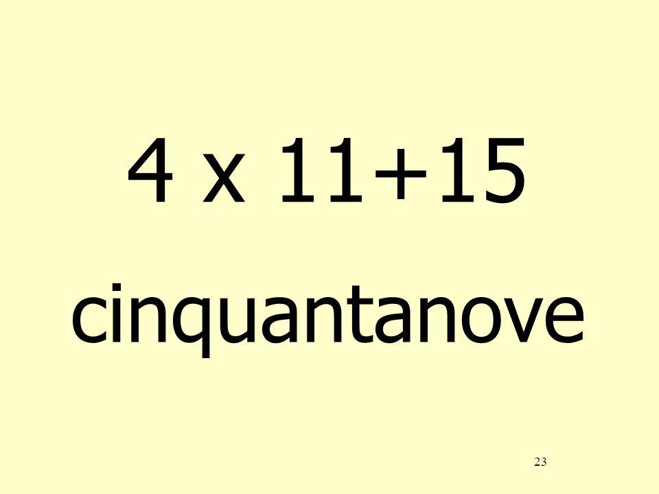 23 4 x 11+15 cinquantanove