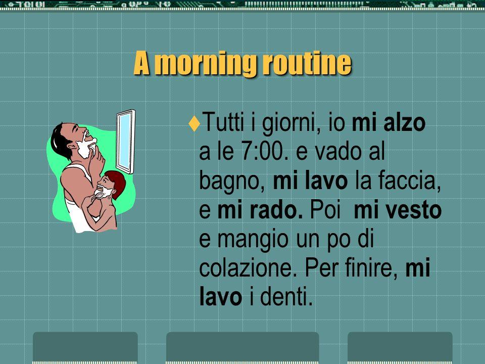 A morning routine Tutti i giorni, io ______ (alzarsi) a le 7:00.