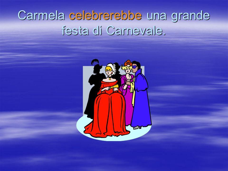 Carmela celebrerebbe una grande festa di Carnevale.