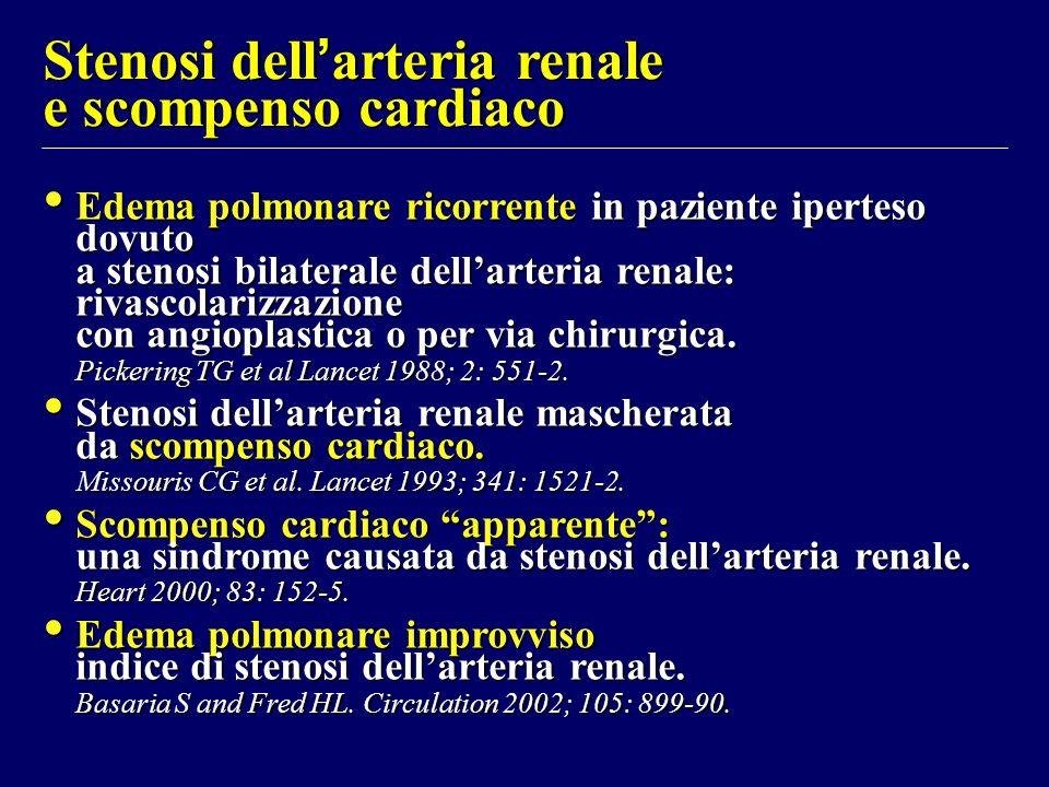 Stenosi dell arteria renale e scompenso cardiaco Edema polmonare ricorrente in paziente iperteso dovuto a stenosi bilaterale dellarteria renale: rivas