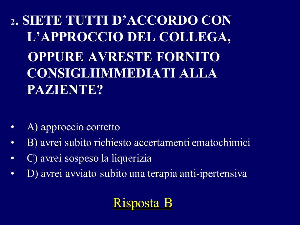 2 2. SIETE TUTTI DACCORDO CON LAPPROCCIO DEL COLLEGA, OPPURE AVRESTE FORNITO CONSIGLIIMMEDIATI ALLA PAZIENTE? A) approccio corretto B) avrei subito ri