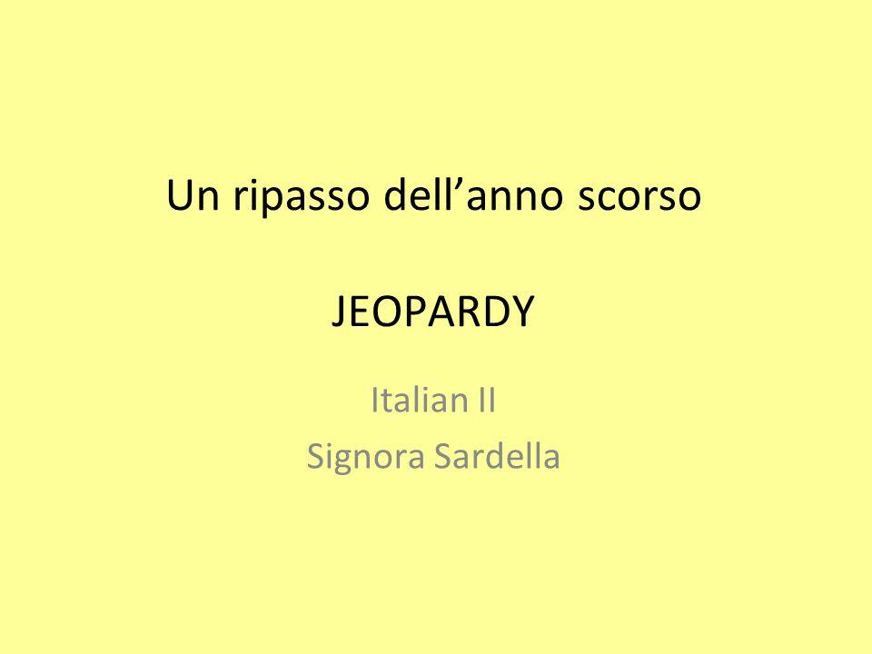 Un ripasso dellanno scorso JEOPARDY Italian II Signora Sardella