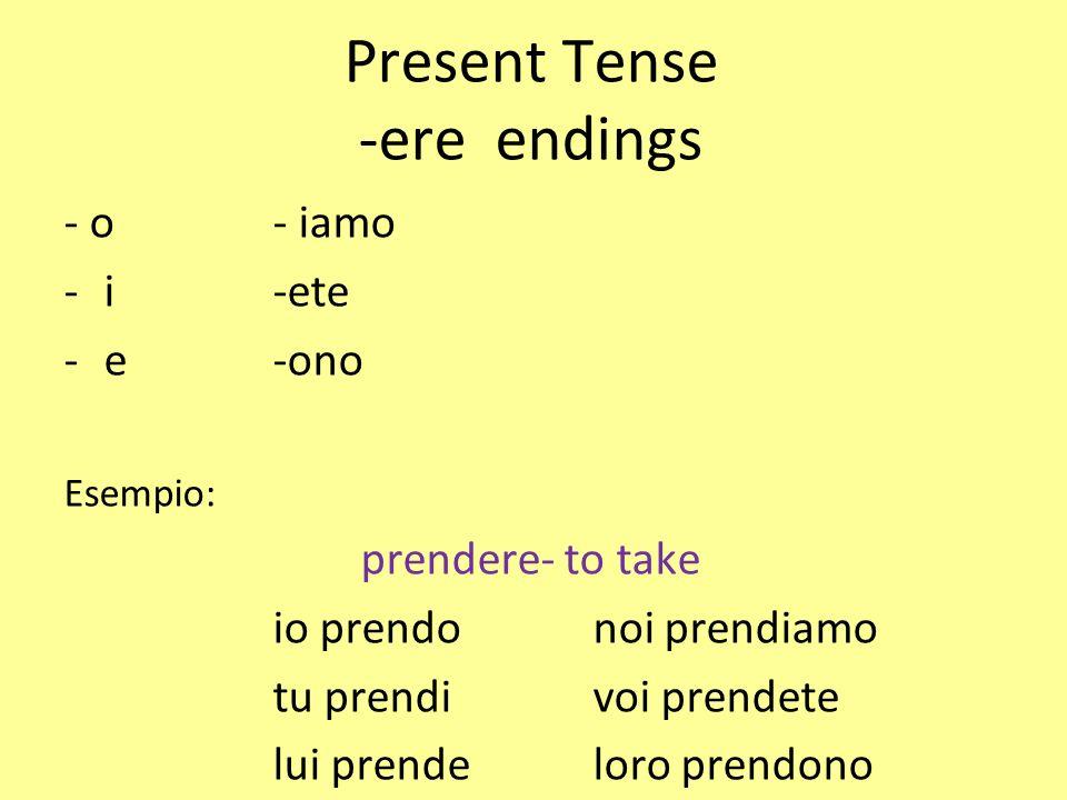 Present Tense -ere endings - o- iamo -i-ete -e-ono Esempio: prendere- to take io prendonoi prendiamo tu prendivoi prendete lui prendeloro prendono