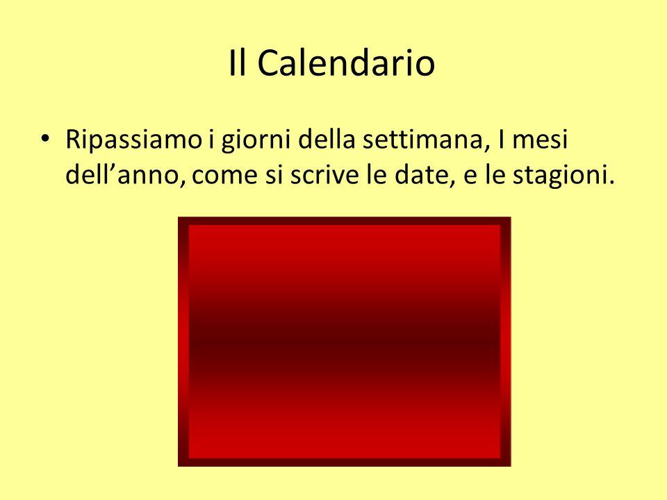 Il Calendario Ripassiamo i giorni della settimana, I mesi dellanno, come si scrive le date, e le stagioni.
