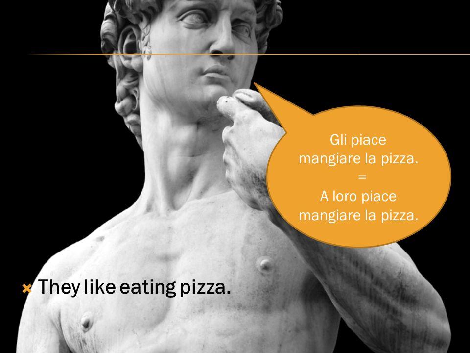 They like eating pizza. Gli piace mangiare la pizza. = A loro piace mangiare la pizza.
