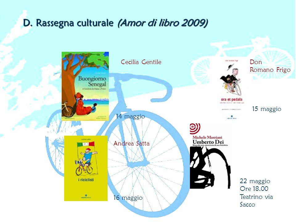D. Rassegna culturale (Amor di libro 2009) 14 maggio 15 maggio 16 maggio 22 maggio Ore 18.00 Teatrino via Sacco Cecilia Gentile Andrea Satta Don Roman