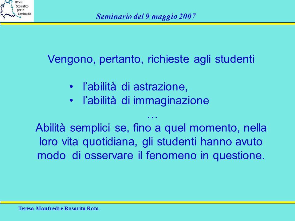 Teresa Manfredi e Rosarita Rota Seminario del 9 maggio 2007 Vengono, pertanto, richieste agli studenti labilità di astrazione, labilità di immaginazio