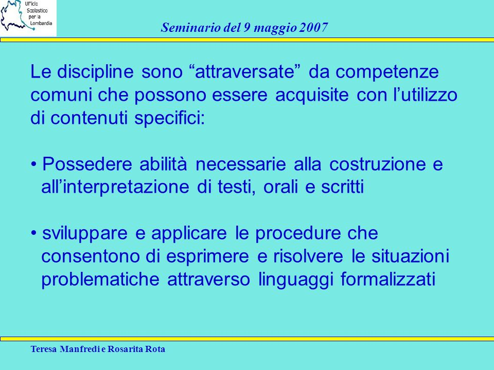 Teresa Manfredi e Rosarita Rota Seminario del 9 maggio 2007 Le discipline sono attraversate da competenze comuni che possono essere acquisite con luti