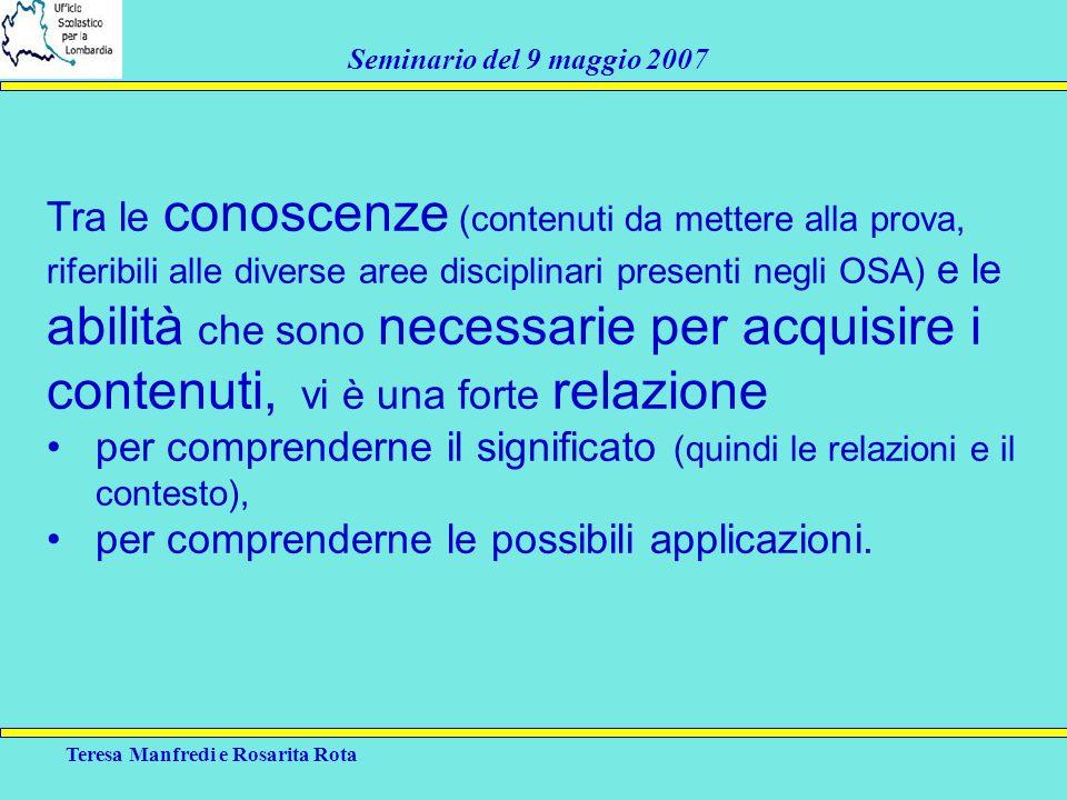 Teresa Manfredi e Rosarita Rota Seminario del 9 maggio 2007 Tra le conoscenze (contenuti da mettere alla prova, riferibili alle diverse aree disciplin