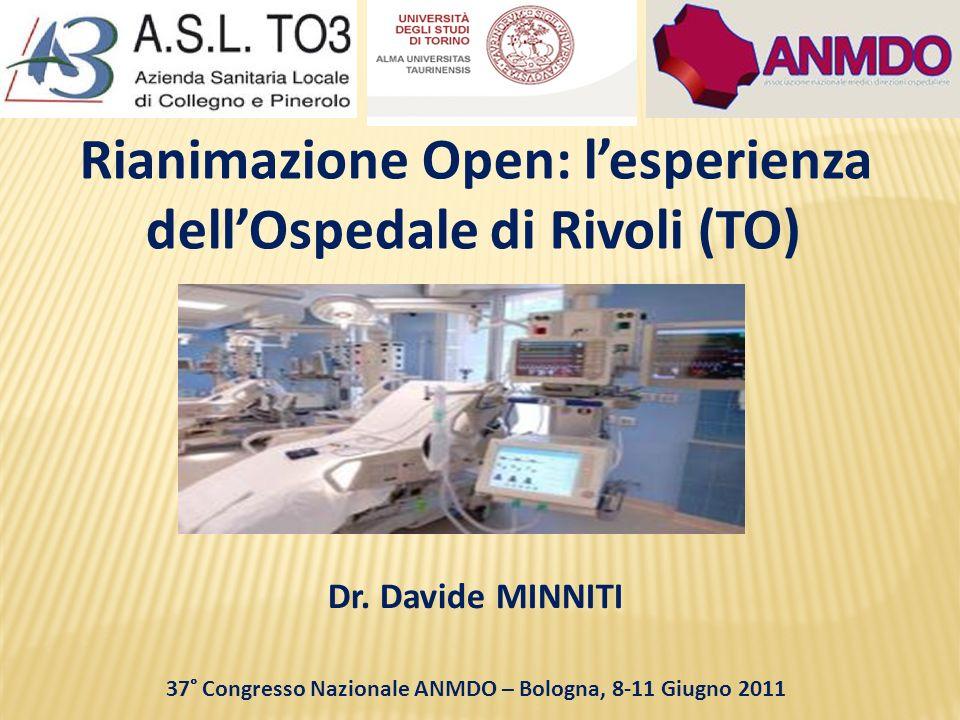 Dr. Davide MINNITI 37° Congresso Nazionale ANMDO – Bologna, 8-11 Giugno 2011 Rianimazione Open: lesperienza dellOspedale di Rivoli (TO)