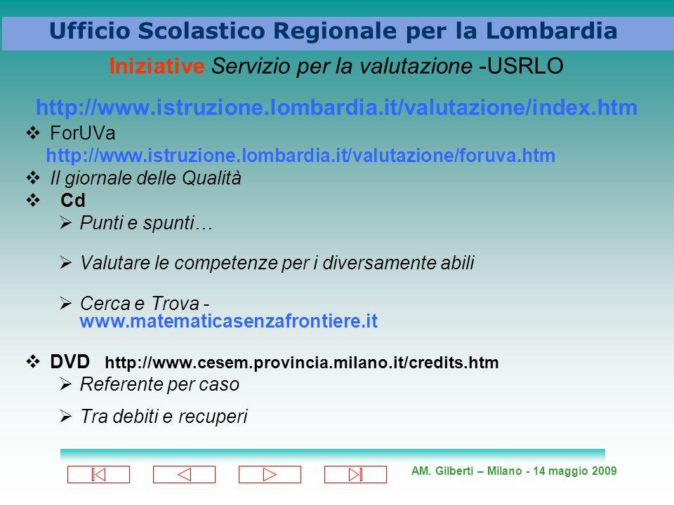 AM. Gilberti – Milano - 14 maggio 2009 Ufficio Scolastico Regionale per la Lombardia Iniziative Servizio per la valutazione -USRLO http://www.istruzio