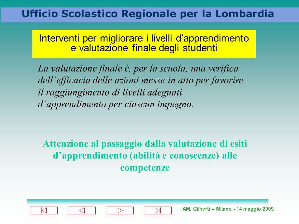 AM. Gilberti – Milano - 14 maggio 2009 Ufficio Scolastico Regionale per la Lombardia Interventi per migliorare i livelli dapprendimento e valutazione