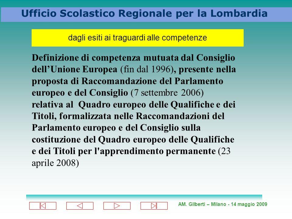 AM. Gilberti – Milano - 14 maggio 2009 Ufficio Scolastico Regionale per la Lombardia dagli esiti ai traguardi alle competenze Definizione di competenz