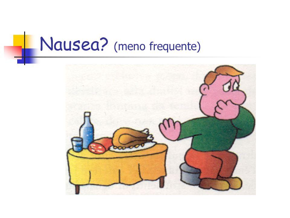 Nausea? (meno frequente)