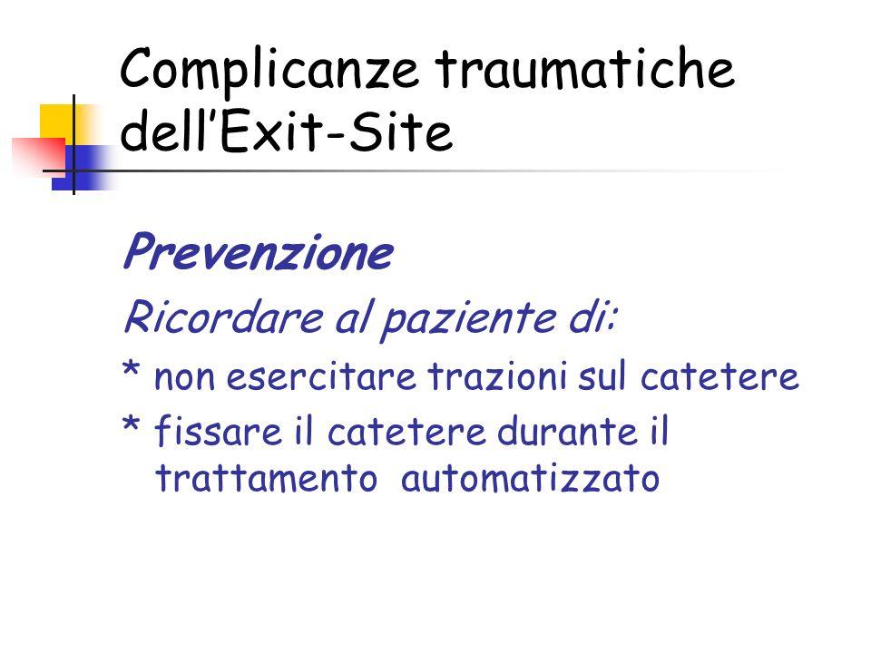 Complicanze traumatiche dellExit-Site Prevenzione Ricordare al paziente di: * non esercitare trazioni sul catetere * fissare il catetere durante il trattamento automatizzato