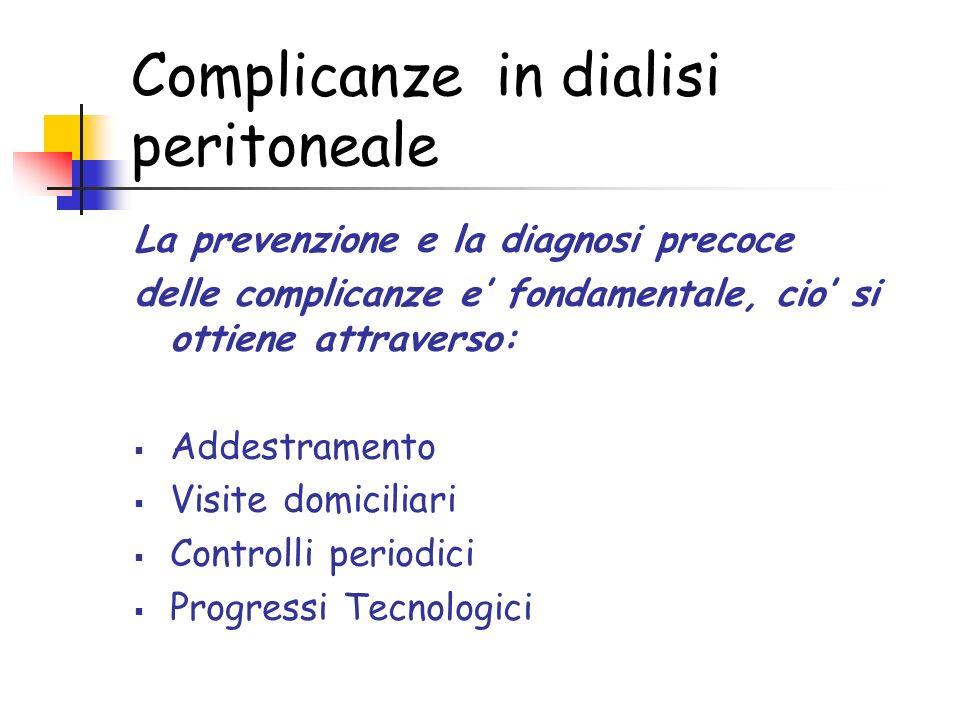 Complicanze in dialisi peritoneale La prevenzione e la diagnosi precoce delle complicanze e fondamentale, cio si ottiene attraverso: Addestramento Visite domiciliari Controlli periodici Progressi Tecnologici