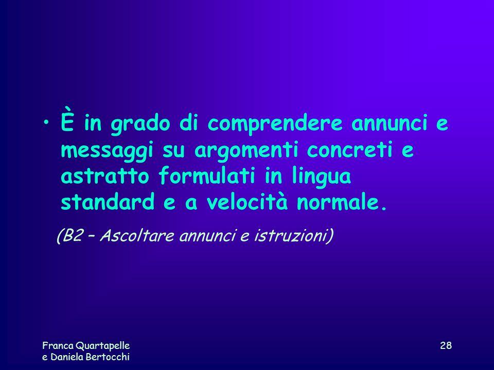 Franca Quartapelle e Daniela Bertocchi 28 È in grado di comprendere annunci e messaggi su argomenti concreti e astratto formulati in lingua standard e