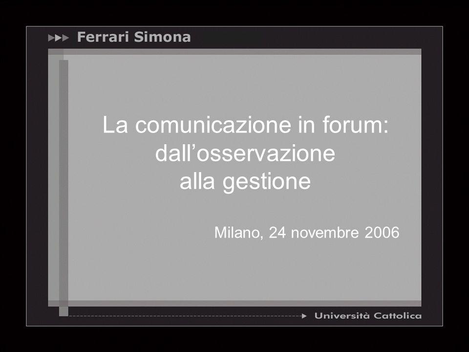 La comunicazione in forum: dallosservazione alla gestione Milano, 24 novembre 2006