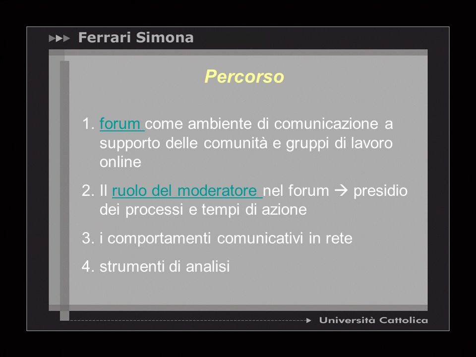 1.forum come ambiente di comunicazione a supporto delle comunità e gruppi di lavoro onlineforum 2.Il ruolo del moderatore nel forum presidio dei proce