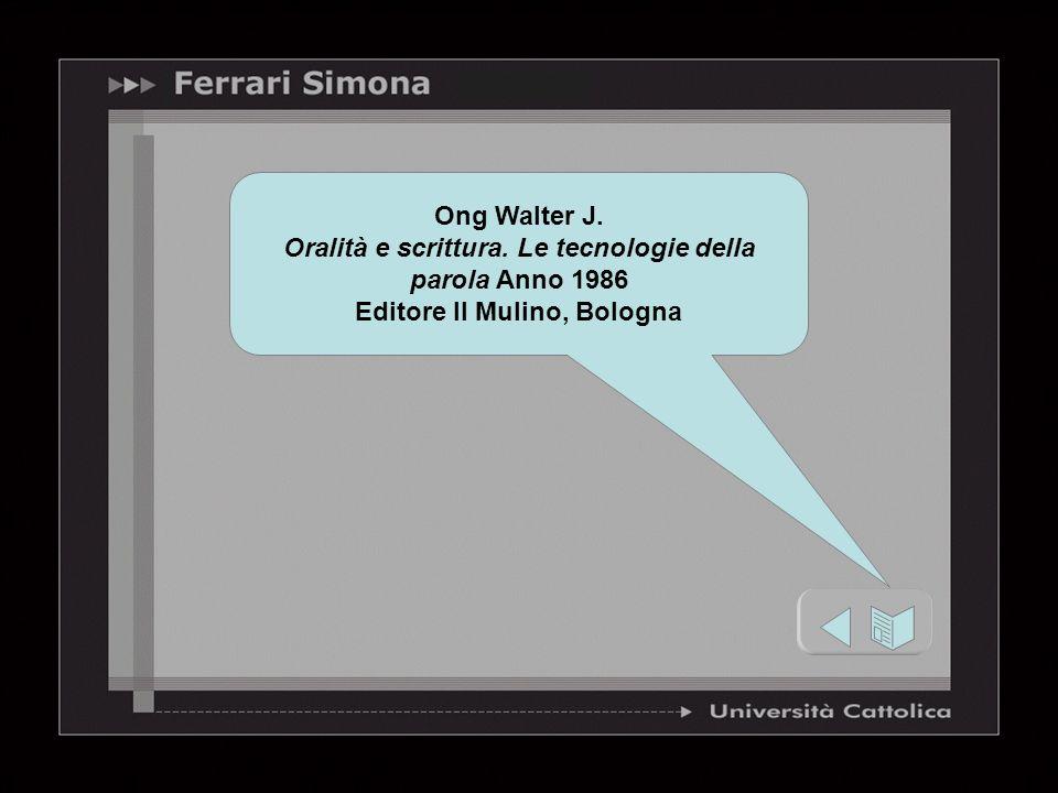Ong Walter J. Oralità e scrittura. Le tecnologie della parola Anno 1986 Editore Il Mulino, Bologna