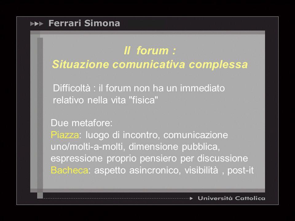 Il forum : Situazione comunicativa complessa Difficoltà : il forum non ha un immediato relativo nella vita