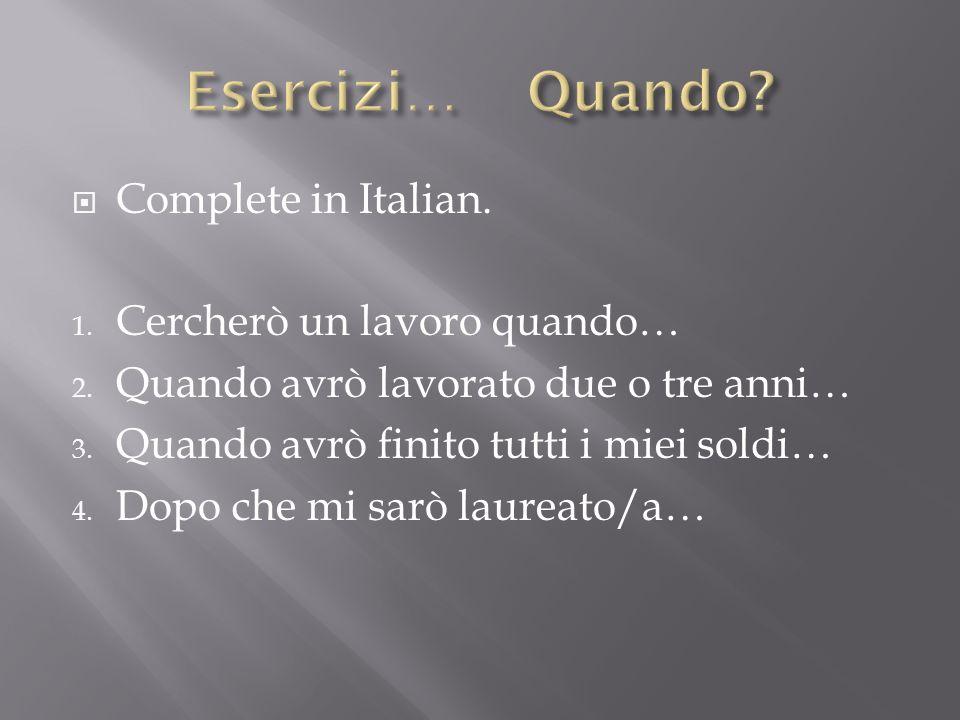 Complete in Italian. 1. Cercherò un lavoro quando… 2.