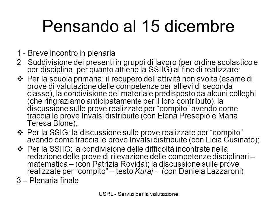 USRL - Servizi per la valutazione Pensando al 15 dicembre 1 - Breve incontro in plenaria 2 - Suddivisione dei presenti in gruppi di lavoro (per ordine