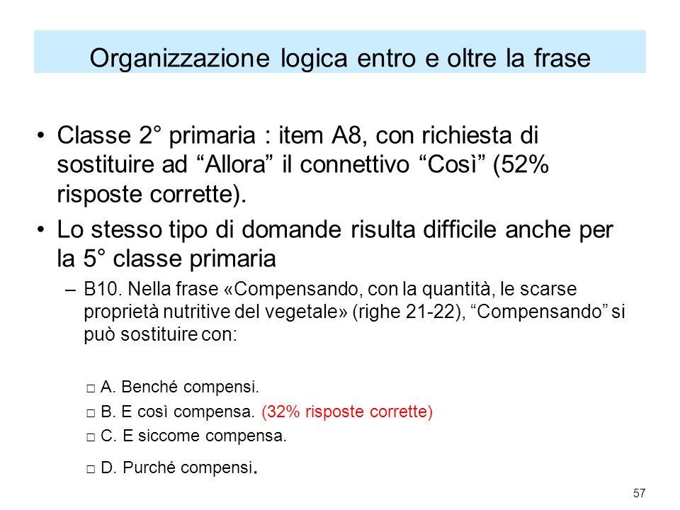 Organizzazione logica entro e oltre la frase Classe 2° primaria : item A8, con richiesta di sostituire ad Allora il connettivo Così (52% risposte corrette).