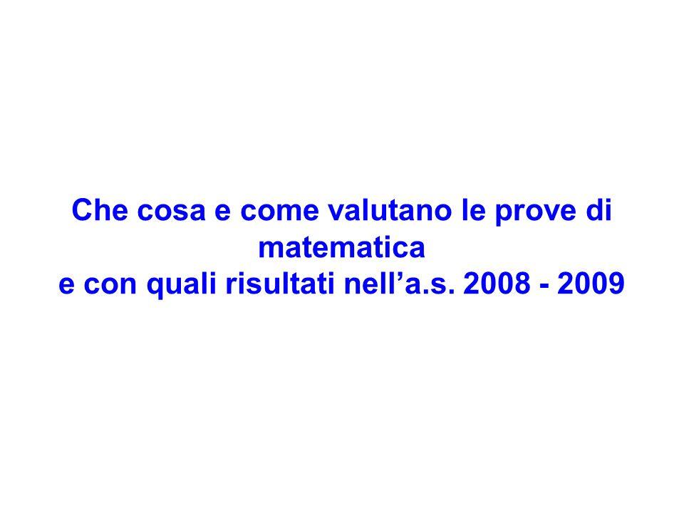 Che cosa e come valutano le prove di matematica e con quali risultati nella.s. 2008 - 2009