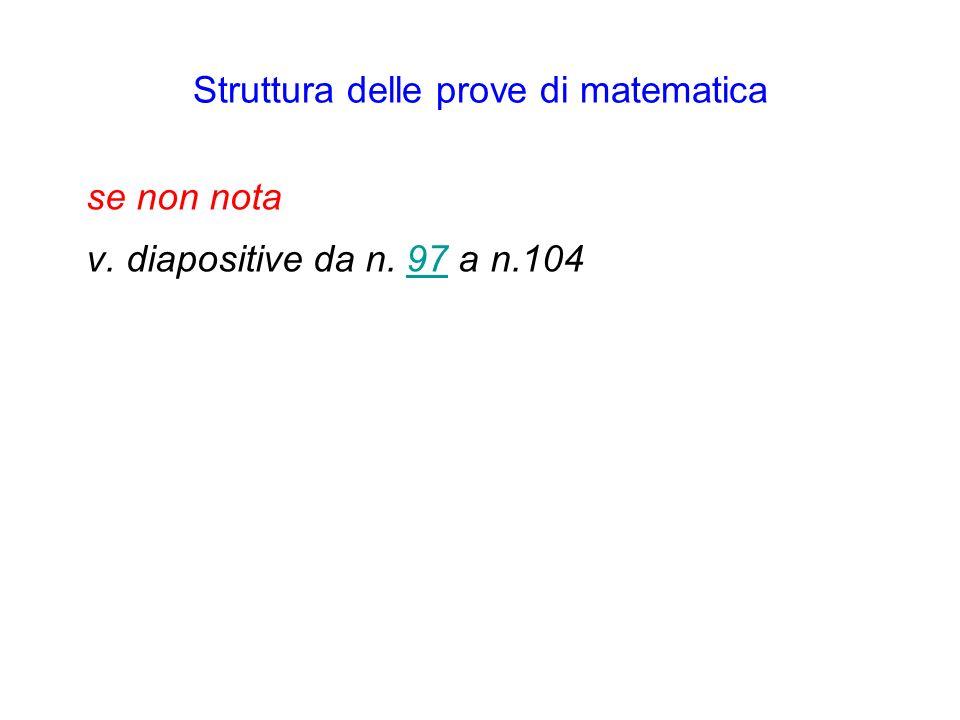 Struttura delle prove di matematica se non nota v. diapositive da n. 97 a n.10497