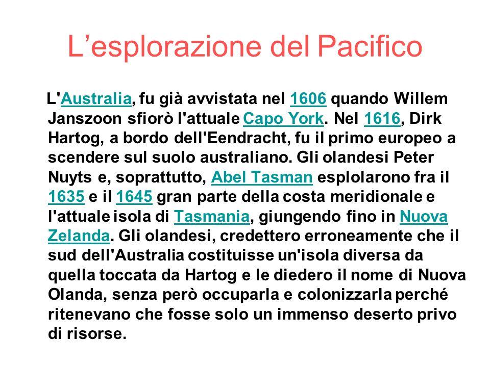 Lesplorazione del Pacifico L'Australia, fu già avvistata nel 1606 quando Willem Janszoon sfiorò l'attuale Capo York. Nel 1616, Dirk Hartog, a bordo de