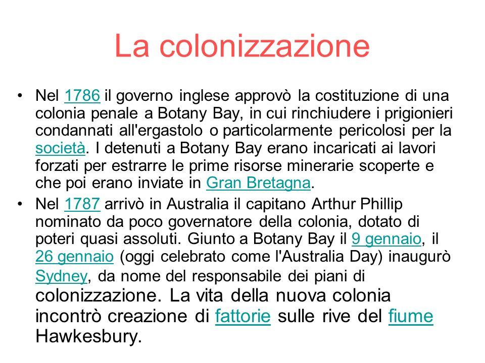 La colonizzazione Nel 1786 il governo inglese approvò la costituzione di una colonia penale a Botany Bay, in cui rinchiudere i prigionieri condannati