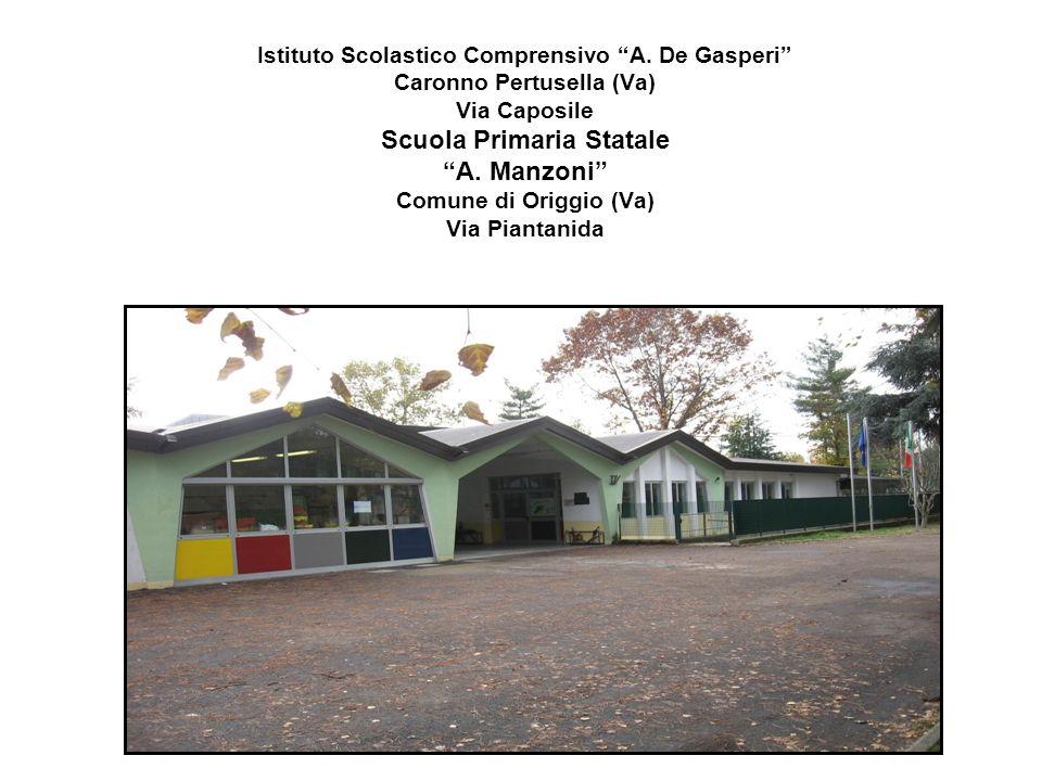 Istituto Scolastico Comprensivo A. De Gasperi Caronno Pertusella (Va) Via Caposile Scuola Primaria Statale A. Manzoni Comune di Origgio (Va) Via Piant