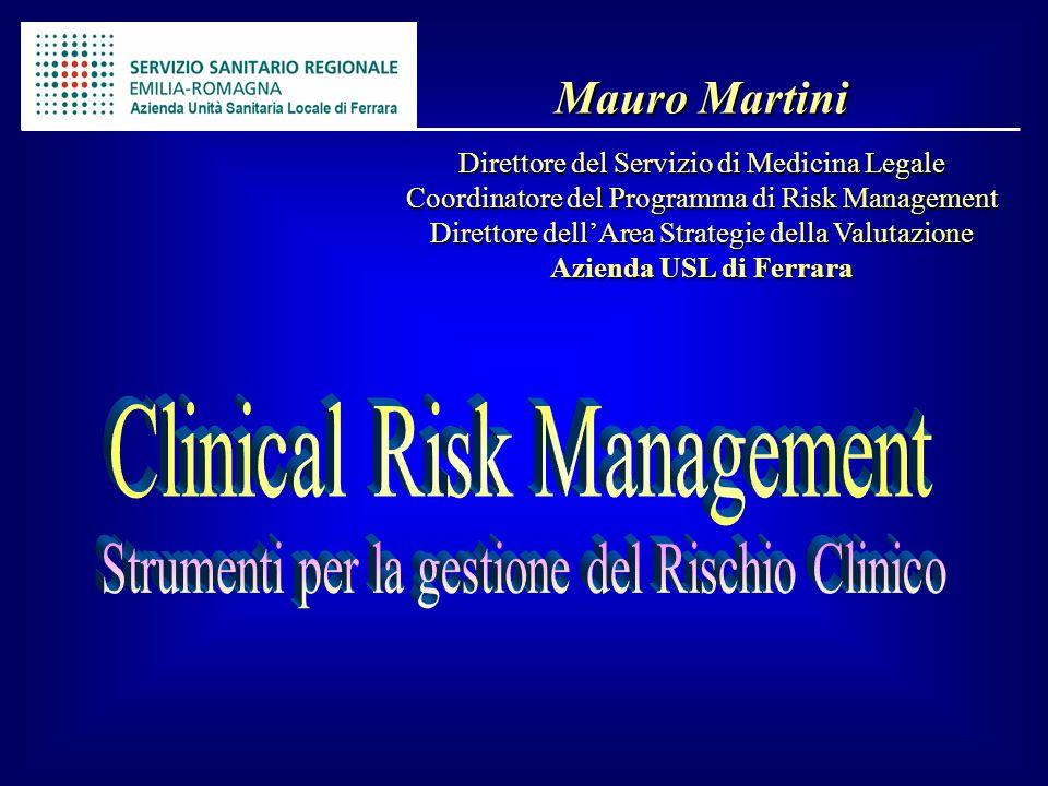 Mauro Martini Direttore del Servizio di Medicina Legale Coordinatore del Programma di Risk Management Direttore dellArea Strategie della Valutazione A