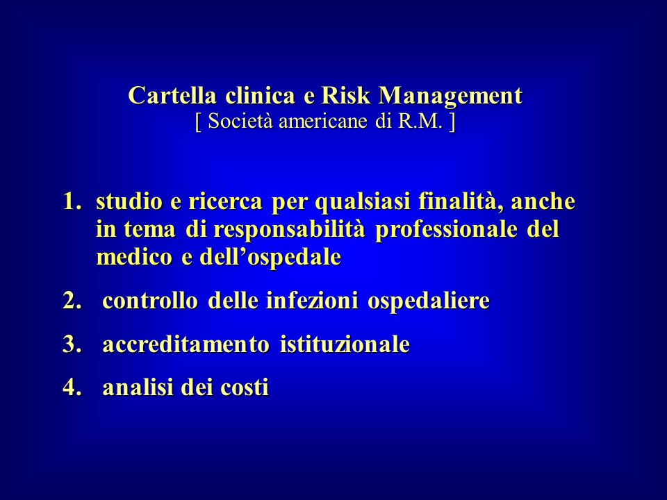 Cartella clinica e Risk Management [ Società americane di R.M. ] 1.studio e ricerca per qualsiasi finalità, anche in tema di responsabilità profession