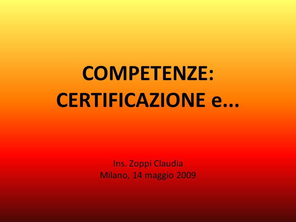 COMPETENZE: CERTIFICAZIONE e... Ins. Zoppi Claudia Milano, 14 maggio 2009