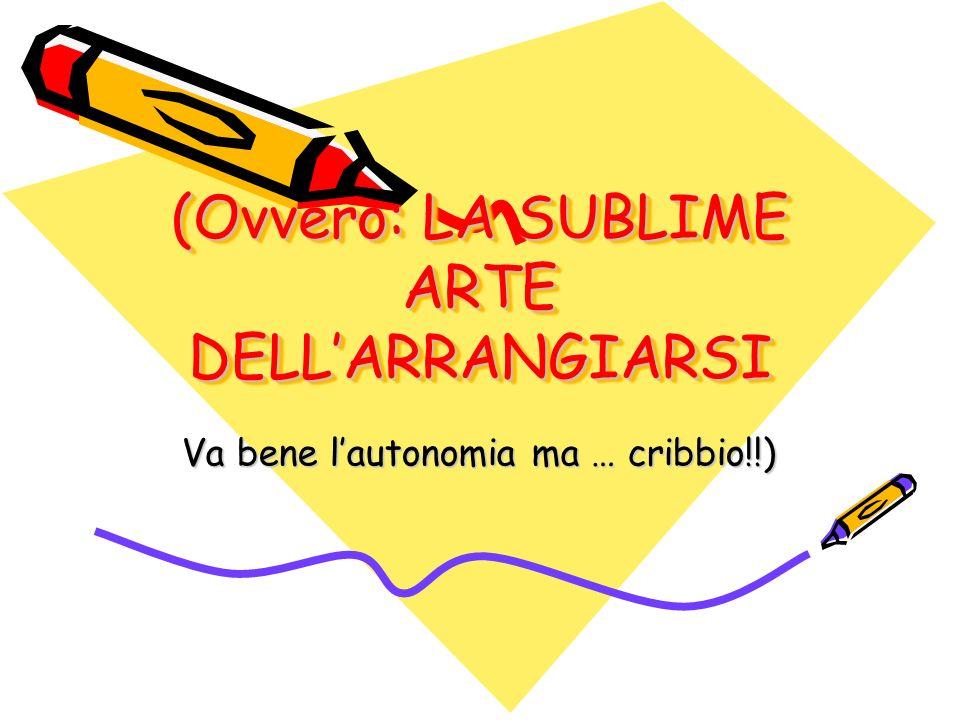 (Ovvero: LA SUBLIME ARTE DELLARRANGIARSI Va bene lautonomia ma … cribbio!!)