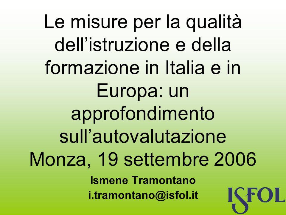 Le misure per la qualità dellistruzione e della formazione in Italia e in Europa: un approfondimento sullautovalutazione Monza, 19 settembre 2006 Ismene Tramontano i.tramontano@isfol.it