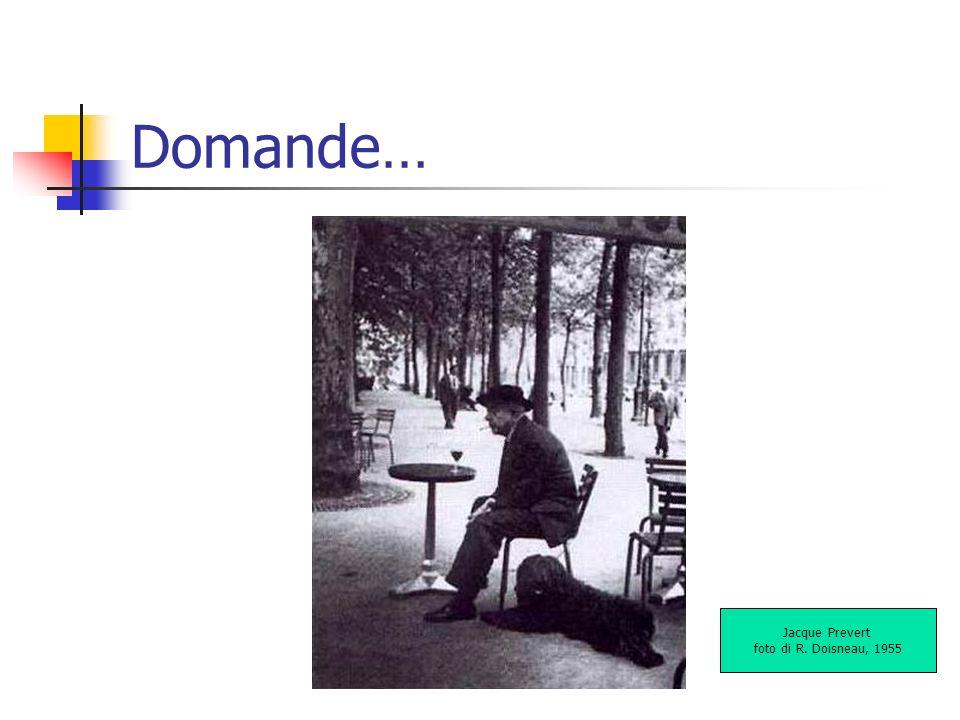 Domande… Jacque Prevert foto di R. Doisneau, 1955