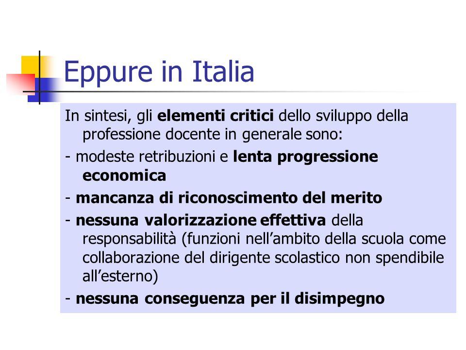 Eppure in Italia In sintesi, gli elementi critici dello sviluppo della professione docente in generale sono: - modeste retribuzioni e lenta progressio