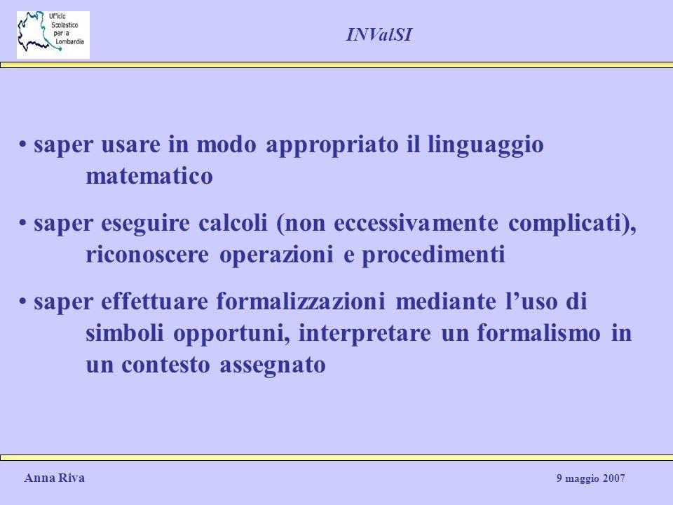 saper usare in modo appropriato il linguaggio matematico saper eseguire calcoli (non eccessivamente complicati), riconoscere operazioni e procedimenti